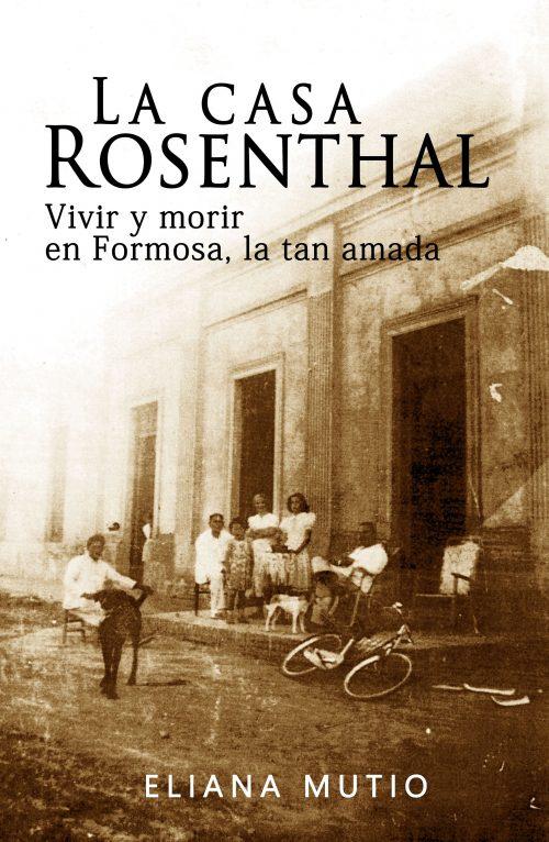 La Casa Rosenthal. Vivir y morir en Formosa la tan amada